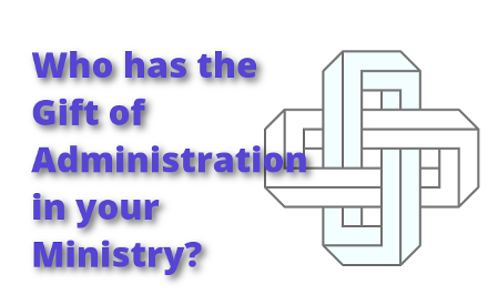 Who has the gift of administration in your ministry